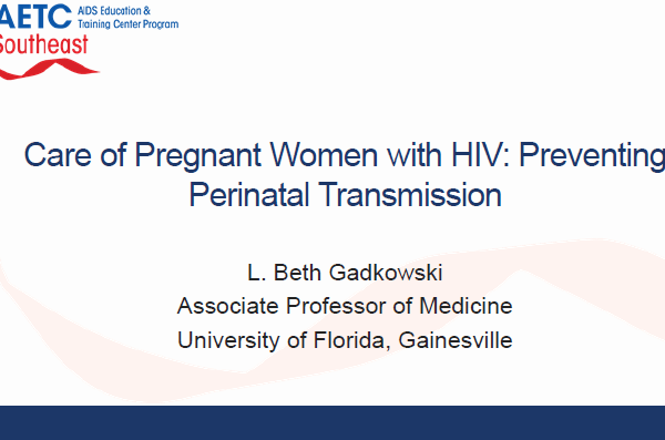 """Photo of title slide of presentation. """"Care of Pregnant WOmen with HIV: Preventing Perinatal Transmission"""" at top. L. Beth Gadkowski, Associate Professor of Medicine below"""