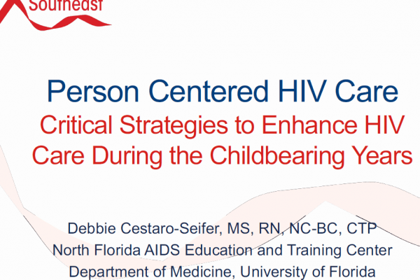 """Photo of title slide of presentation. """"Person Centered HIv Care Critical Strategies to Enhance HIV Care during the Childbearing Years"""" at the top. Debbie Cestaro-Seifer is below"""